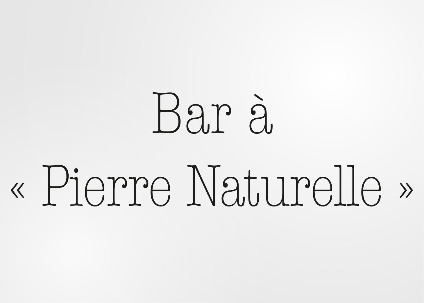 Bar à Pierre Naturelle